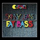 Skinny Jeans Fat Bass