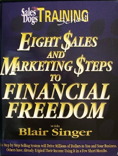 Eight Sales and Marketing Steps to Financial Freedom (Sales Dogs Training School) pdf epub