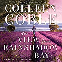 The View from Rainshadow Bay: A Lavendar Tides Novel, Book 1 Audiobook by Colleen Coble Narrated by Devon O'Day
