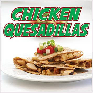 Amazon Com Die Cut Sticker Multiple Sizes Chicken Quesadillas Restaurant Food Chicken Quesadillas Indoor Decal Concession Sign White 36in Longest Side Office Products