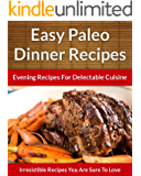 Paleo Dinner Recipes - Evening Recipes For Delectable Cuisine (The Easy Recipe Book 45)