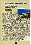 Les noms du paysage alpin. atlas toponymique : savoie, vallee d'aoste, dauphine, provence