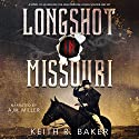 Longshot in Missouri: The Longshot Series, Book 1 Audiobook by Keith R. Baker Narrated by A. W. Miller