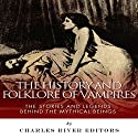 The History and Folklore of Vampires: The Stories and Legends Behind the Mythical Beings Audiobook by  Charles River Editors Narrated by Jack Chekijian