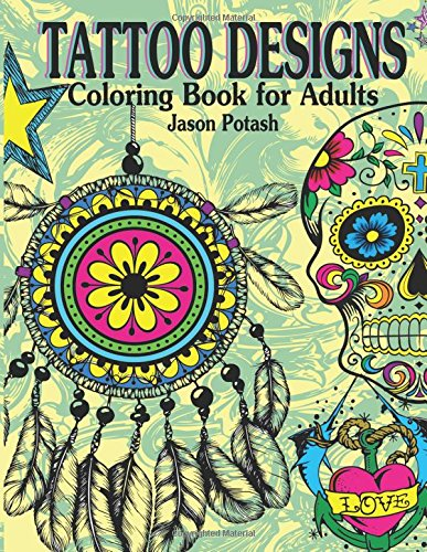 Tattoo Designs Coloring Book For Adults (The Stress Relieving Adult Coloring Pages)