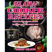 Slow Cooker Recipes CookBook: Delicious Slow Cooker Recipes That Help You Lose Weight Fast (Slow Cooker Cookbook,Crock Pot Recipes, Low Carb Diet,Healthy Cookbook,Weight Loss Recipes, Lose Weight)