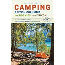 Camping BC, the Rockies & Yukon: The Complete Guide to National, Provincial, and Territorial Campgrounds-Expanded Eighth Edition