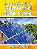 A Splendid Guide to Residential Solar Power