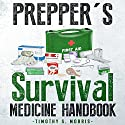 Prepper's Survival Medicine Handbook: The Ultimate Prepper's Guide to Preparing Emergency First Aid and Survival Medicine for You and Your Family Audiobook by Timothy S. Morris Narrated by David A. Conatser