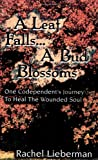 img - for A Leaf Falls .. a Bud Blossoms: One Codependent's Journey to Heal the Wounded Soul book / textbook / text book