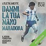 Dammi la tua mano - Maradona (Atleticamente) | G. Sergio Ferrentino,Gianmarco Bachi
