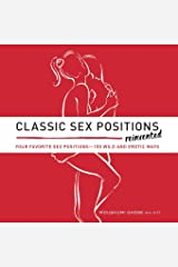 Classic Sex Positions Reinvented: Your Favorite Sex Positions - 100 Wild and Erotic Ways Paperback