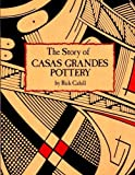 The Story of Casas Grandes Pottery, Rick Cahill, 0963085301
