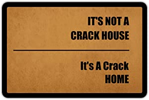 Entrance Door Mat Funny Welcome It's Not A Crack House It's A Crack Home Rubber Non Slip Backing Mat for Indoor Outdoor 23.6 in(W) X 15.7 in(L)