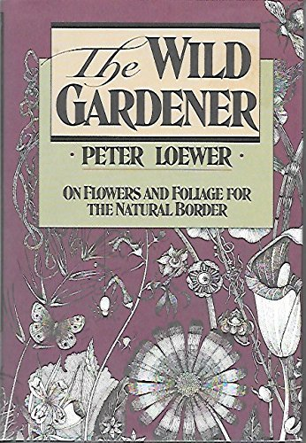 (The Wild Gardener: On Flowers and Foliage for the Natural Border)