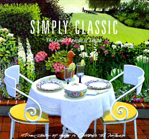 Simply Classic A New Collection Of Recipes To Celebrate The Northwest [Baxter, ] (Tapa Dura)