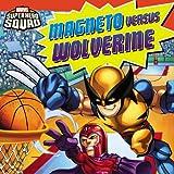 Super Hero Squad: Magneto Versus Wolverine (Marvel Super Hero Squad 8x8)