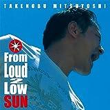 From Loud 2 Low SUN