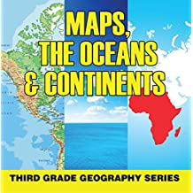 Maps, the Oceans & Continents : Third Grade Geography Series: 3rd Grade Books - Maps Exploring The World for Kids (Children's Explore the World Books)