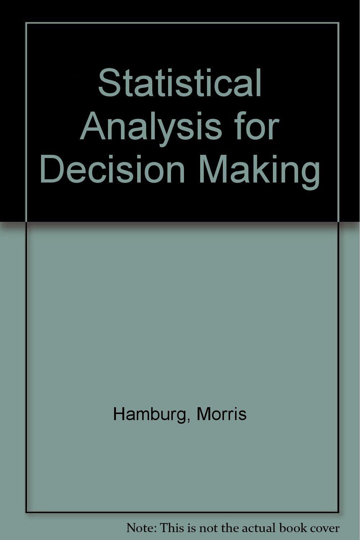 Statistical Analysis for Decision Making: Morris Hamburg: 9780155834590:  Amazon.com: Books