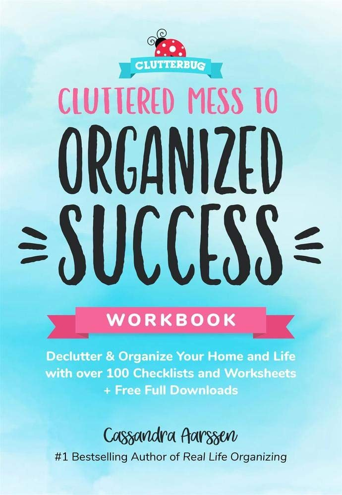 Cluttered Mess to Organized Success Workbook: Declutter and Organize your Home and Life with over 100 Checklists and…
