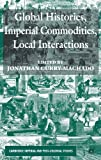 Global Histories, Imperial Commodities, Local Interactions (Cambridge Imperial and Post-Colonial Studies), , 1137283599