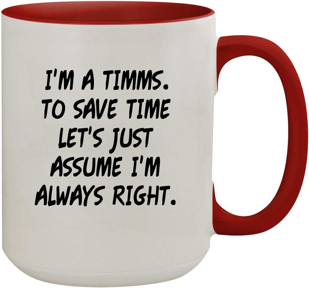 I'm A Timms. To Save Time Let's Just Assume I'm Always Right. - 15oz Colored Inner & Handle Ceramic Coffee Mug, Red