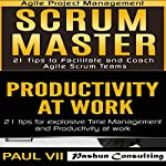 Scrum Master Box Set: 21 Tips to Facilitate and Coach & Productivity 21 Tips for Explosive Time Management | Paul VII