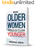 WHAT OLD WOMEN SHOULD DO TO LOOK YOUNGER