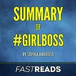 Summary of #GIRLBOSS: by Sophia Amoruso   Includes Key Takeaways & Analysis    FastReads