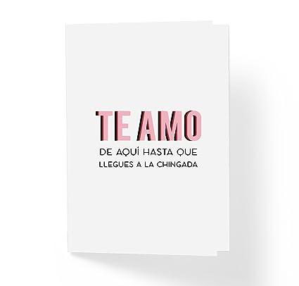 Te Amo de aquí hasta que llegues a la Chingada tarjeta de amor ...