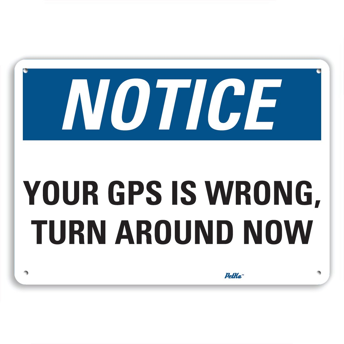 PetKa Signs and Graphics PKFO-0097-NA_10x7''Your GPS is wrong, turn around now'' Aluminum Sign, 10'' x 7''