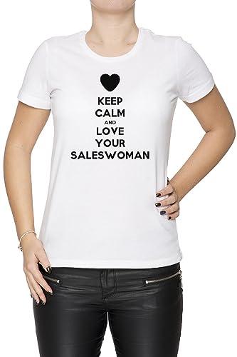 Keep Calm And Love Your Saleswoman Mujer Camiseta Cuello Redondo Blanco Manga Corta Todos Los Tamaño...