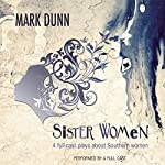 Sister Women: Four Audio Plays about Southern Women | Mark Dunn