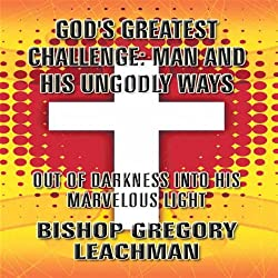 God's Greatest Challenge: Man and His Ungodly Ways