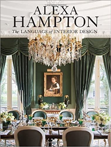 Alexa Hampton The Language Of Interior Design 9780307460530 Amazon Books