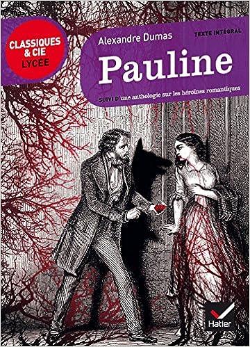 Pauline: Suivi D'une Anthologie Sur Les Héroïnes Romantiques por Alexandre Dumas