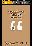 A racionalidade da revelação divina especial