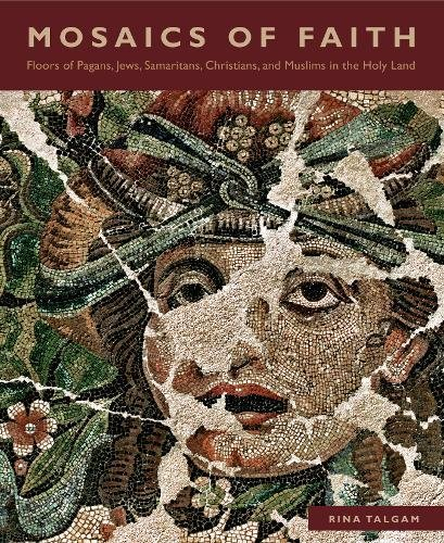 Mosaics of Faith: Floors of Pagans, Jews, Samaritans, Christians, and Muslims in the Holy Land by Penn State University Press