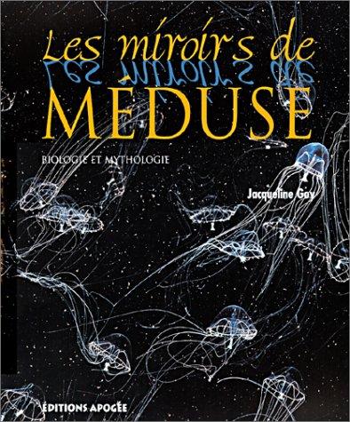 Les Miroirs de méduse : Biologie et mythologie Jacqueline Goy