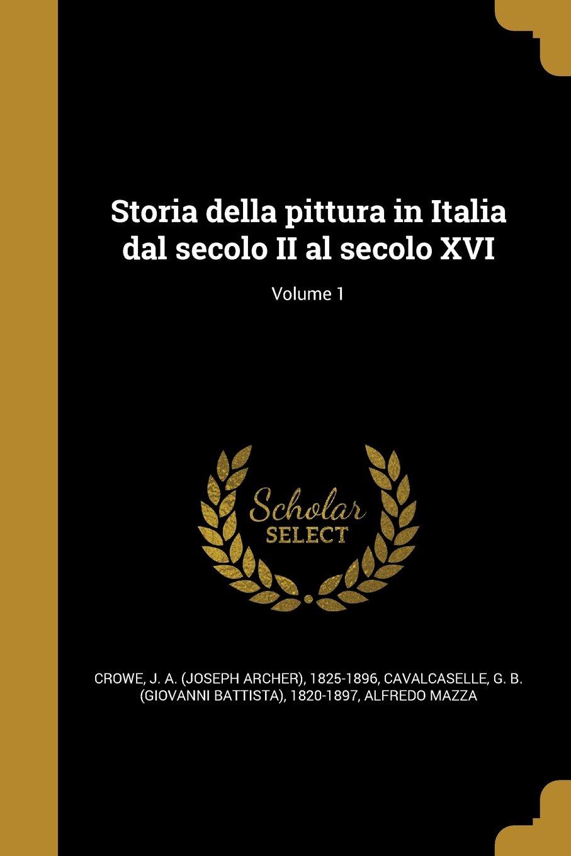 Read Online Storia Della Pittura in Italia Dal Secolo II Al Secolo XVI; Volume 1 (Italian Edition) PDF