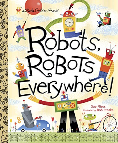 Robots, Robots Everywhere! (Little Golden Book) [Sue Fliess] (Tapa Dura)