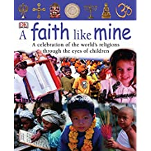A Faith Like Mine: A Celebration of the World's Religions Through the Eyes of Children