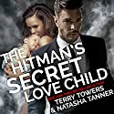 The Hitman's Secret Love Child: Second Chance Romance Audiobook by Terry Towers, Natasha Tanner Narrated by Sangita Chauhan