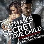 The Hitman's Secret Love Child: Second Chance Romance | Natasha Tanner,Terry Towers