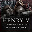 Henry V: The Warrior King of 1415 Audiobook by Ian Mortimer Narrated by James Cameron Stewart