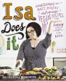 Book cover from Isa Does It: Amazingly Easy, Wildly Delicious Vegan Recipes for Every Day of the Week by Isa Chandra Moskowitz