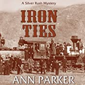 Iron Ties: The Silver Rush Mysteries, Book 2 | Ann Parker