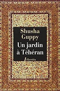 Un jardin à Téhéran : Une enfance dans la Perse d'avant-hier par Guppy