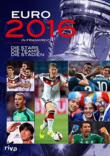 Euro 2016 in Frankreich: Die Stars. Die Teams. Die Stadien.